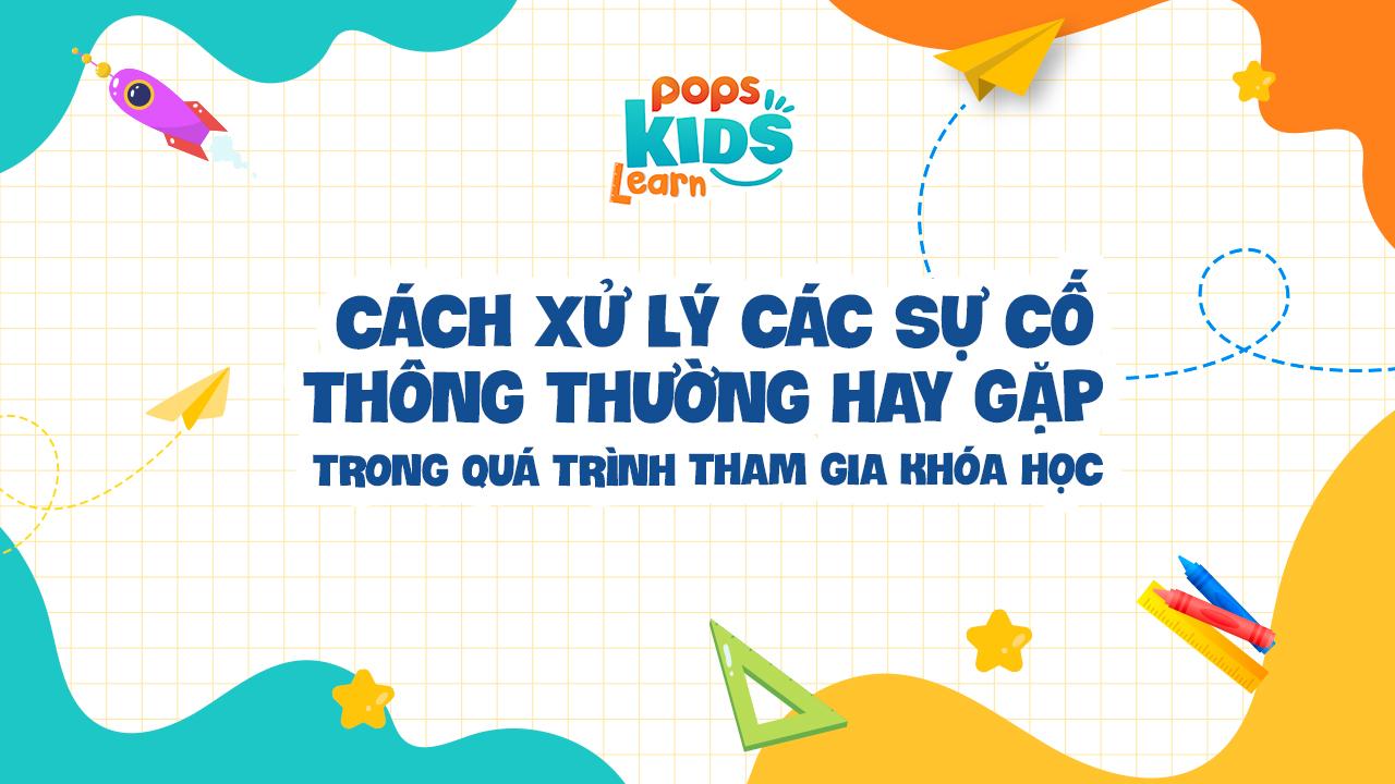 cách xử lý sự cố POPS Kids Learn
