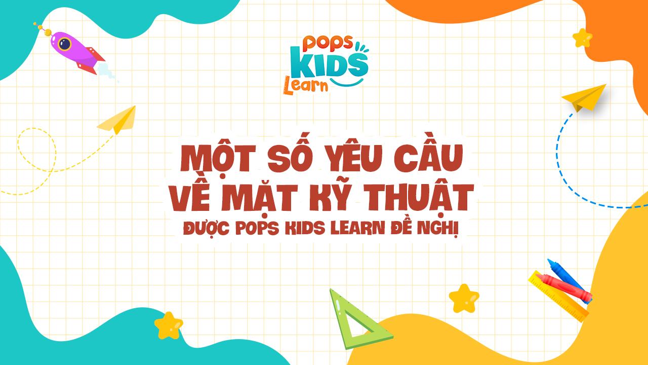 yêu cầu kỹ thuật POPS Kids Learn