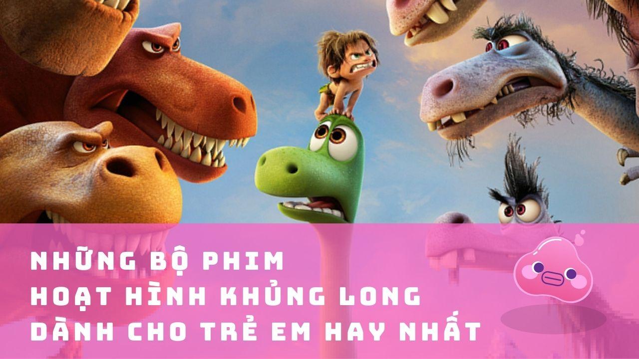Phim Hoạt Hình Khủng Long Dành Cho Trẻ Em Hay Nhất